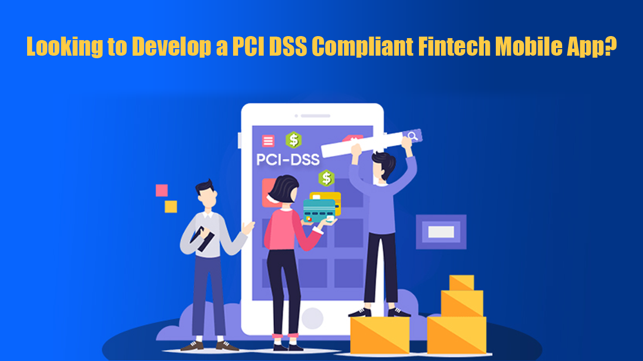 Looking to Develop a PCI DSS Compliant Fintech Mobile App?