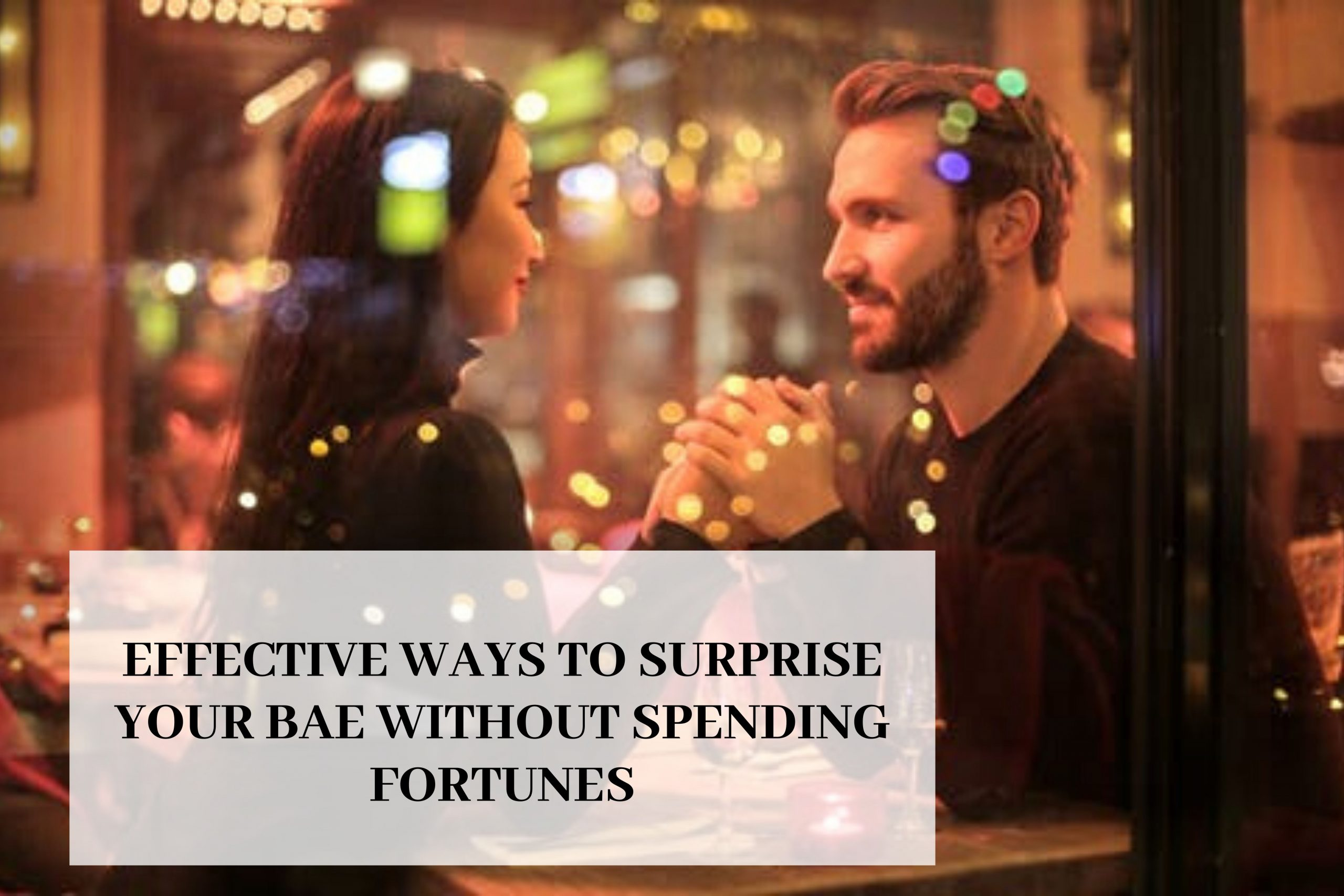 Effective Ways to surprise your bae without spending fortunes